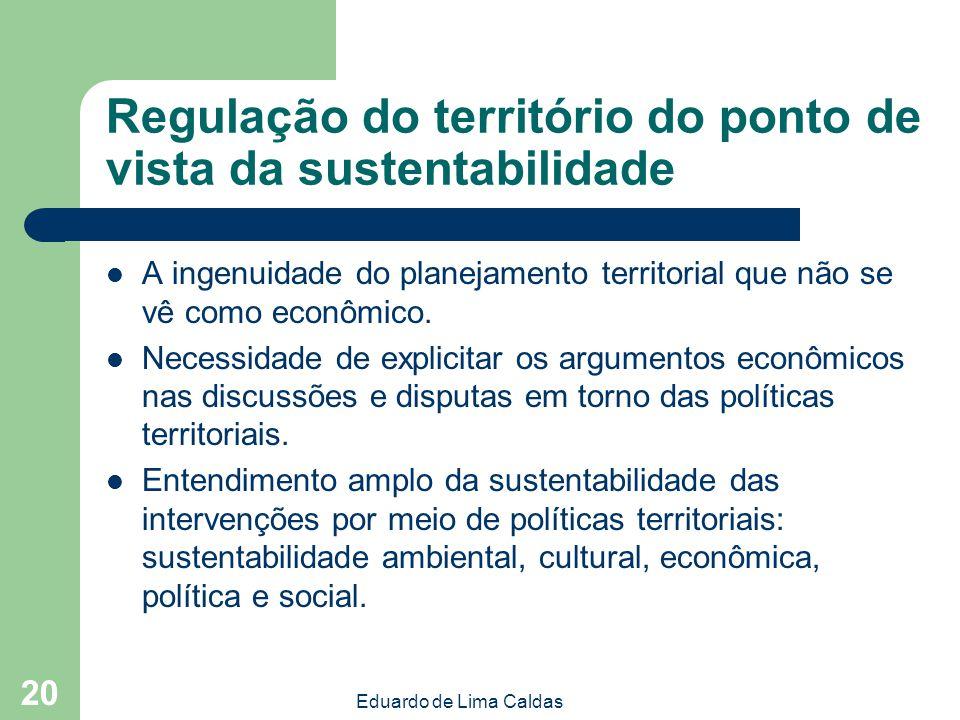 Eduardo de Lima Caldas 20 Regulação do território do ponto de vista da sustentabilidade A ingenuidade do planejamento territorial que não se vê como e