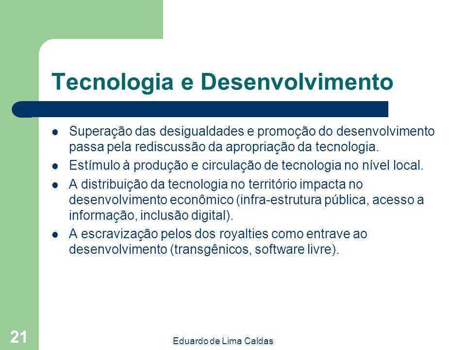 Eduardo de Lima Caldas 21 Tecnologia e Desenvolvimento Superação das desigualdades e promoção do desenvolvimento passa pela rediscussão da apropriação