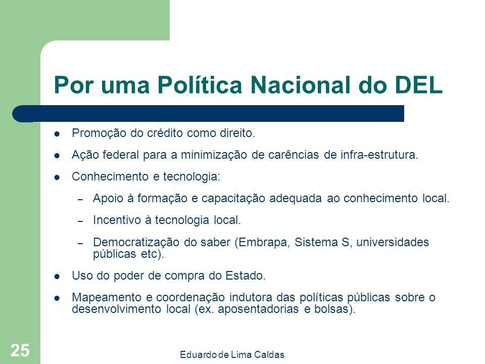 Eduardo de Lima Caldas 25 Por uma Política Nacional do DEL Promoção do crédito como direito. Ação federal para a minimização de carências de infra-est