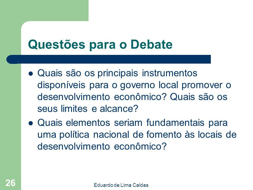 Eduardo de Lima Caldas 26 Questões para o Debate Quais são os principais instrumentos disponíveis para o governo local promover o desenvolvimento econ