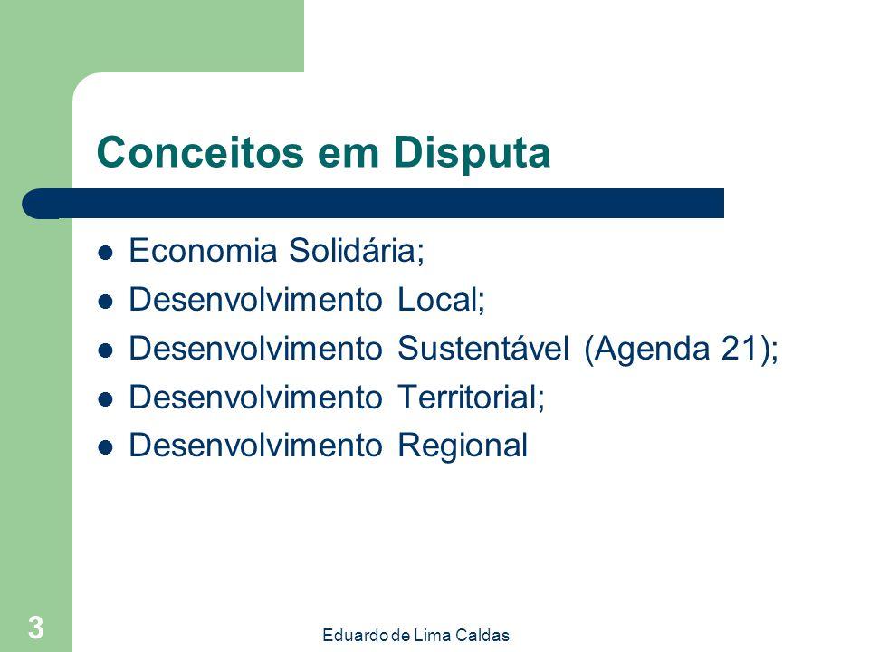 Eduardo de Lima Caldas 3 Conceitos em Disputa Economia Solidária; Desenvolvimento Local; Desenvolvimento Sustentável (Agenda 21); Desenvolvimento Terr