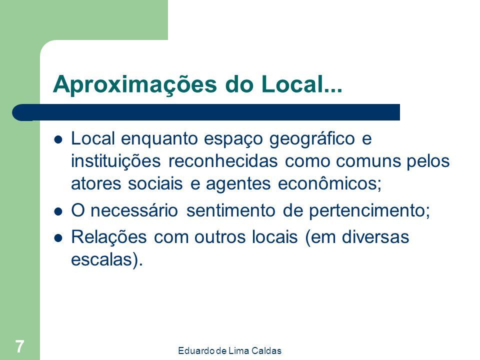 Eduardo de Lima Caldas 8 O desenvolvimento local ocorre em um território Desigualdade territorial é um fenômeno econômico: não pode ser reduzida apenas a desigualdades de qualidade de vida.