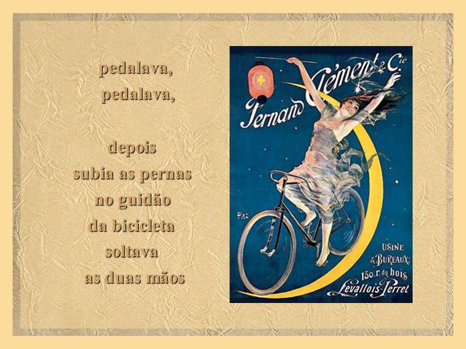 depois subia as pernas no guidão da bicicleta soltava as duas mãos pedalava, pedalava,