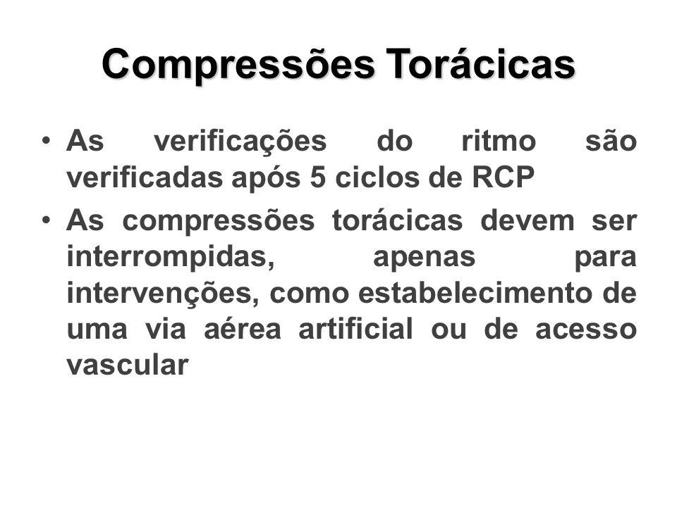 Compressões Torácicas As verificações do ritmo são verificadas após 5 ciclos de RCP As compressões torácicas devem ser interrompidas, apenas para intervenções, como estabelecimento de uma via aérea artificial ou de acesso vascular