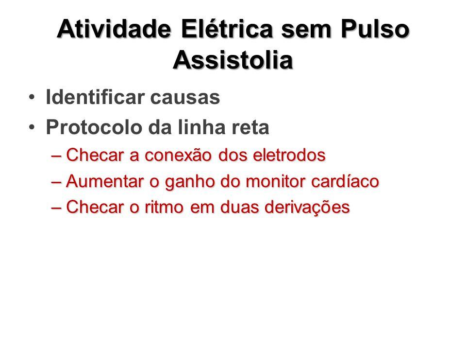 Atividade Elétrica sem Pulso Assistolia Identificar causas Protocolo da linha reta –Checar a conexão dos eletrodos –Aumentar o ganho do monitor cardíaco –Checar o ritmo em duas derivações