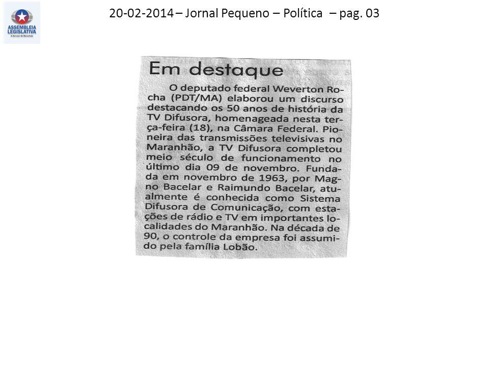 20-02-2014 – Jornal Pequeno – Política – pag. 03