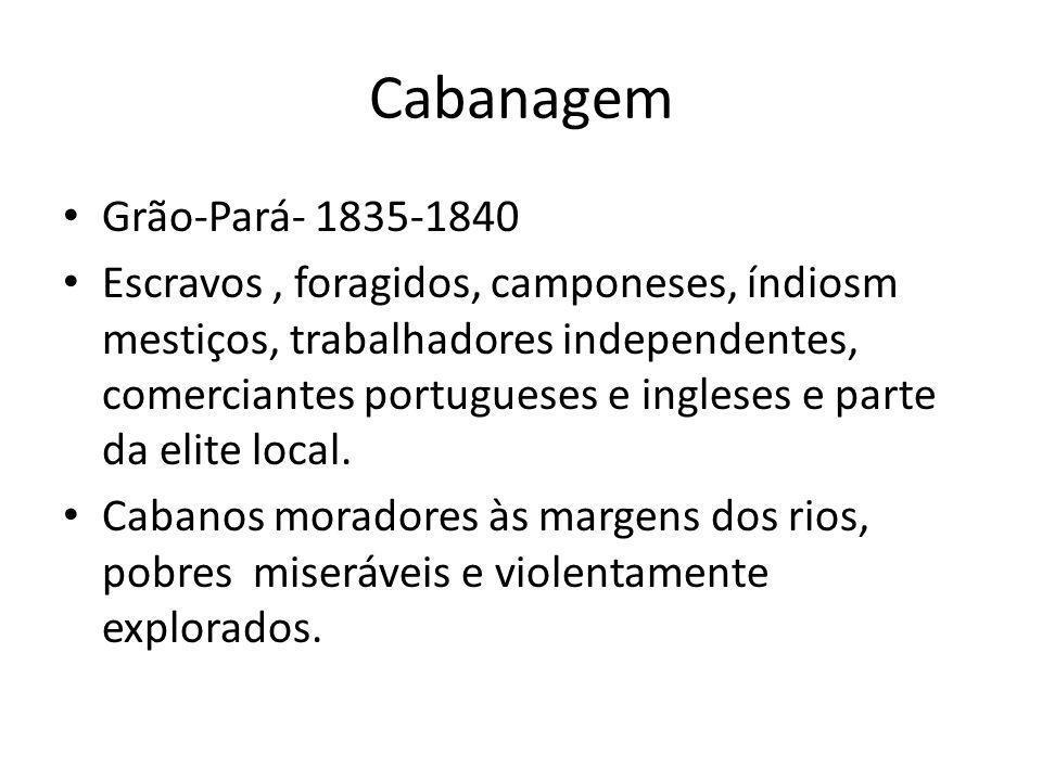 Cabanagem Grão-Pará- 1835-1840 Escravos, foragidos, camponeses, índiosm mestiços, trabalhadores independentes, comerciantes portugueses e ingleses e p