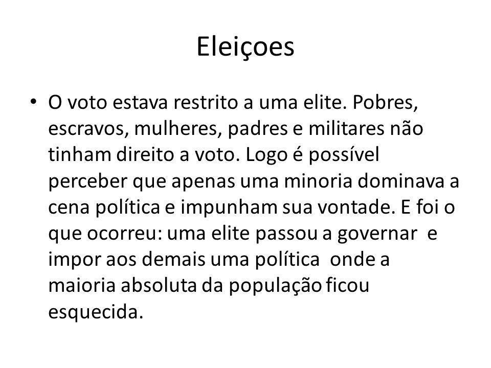 Eleiçoes O voto estava restrito a uma elite. Pobres, escravos, mulheres, padres e militares não tinham direito a voto. Logo é possível perceber que ap