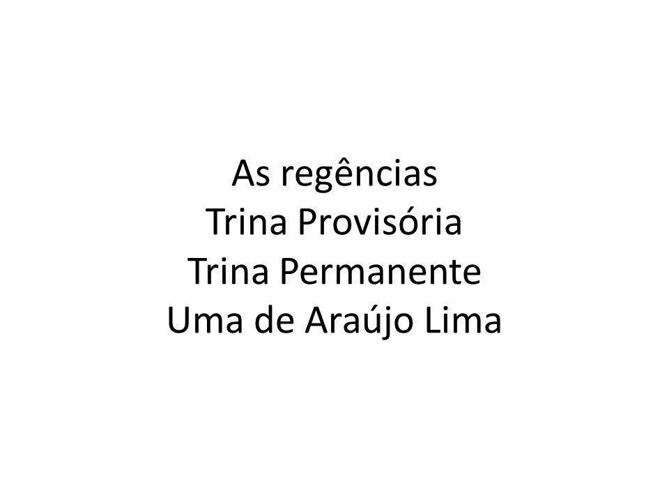 As regências Trina Provisória Trina Permanente Uma de Araújo Lima