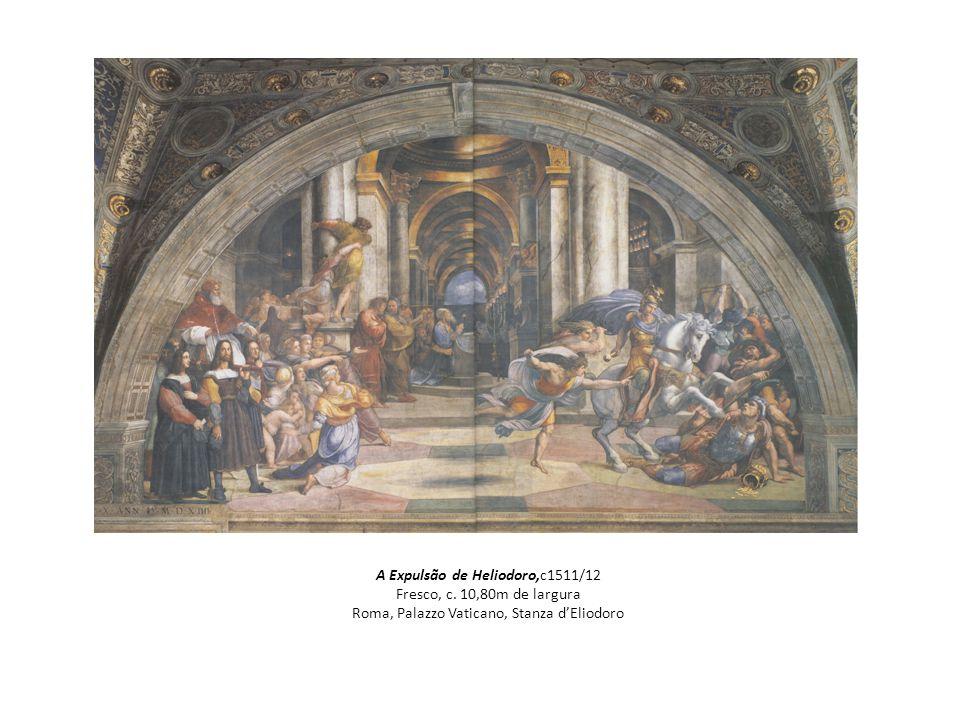 A Expulsão de Heliodoro,c1511/12 Fresco, c. 10,80m de largura Roma, Palazzo Vaticano, Stanza dEliodoro