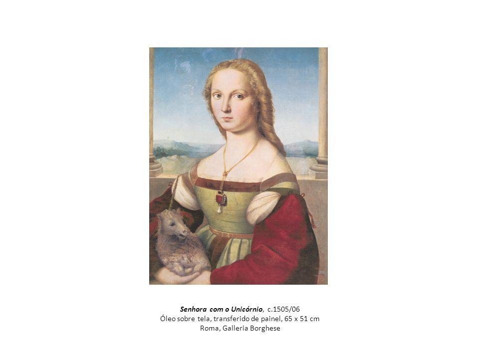 Senhora com o Unicórnio, c.1505/06 Óleo sobre tela, transferido de painel, 65 x 51 cm Roma, Galleria Borghese