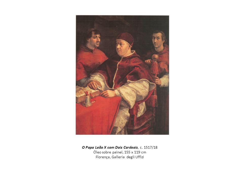 O Papa Leão X com Dois Cardeais, c. 1517/18 Óleo sobre painel, 155 x 119 cm Florença, Galleria degli Uffizi