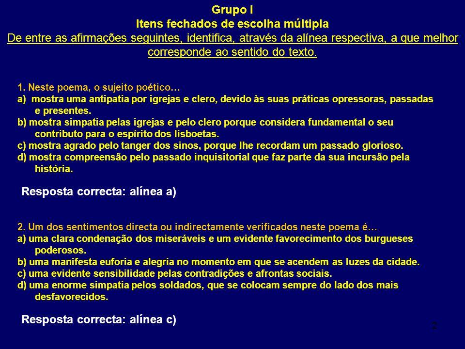 2 Grupo I Itens fechados de escolha múltipla De entre as afirmações seguintes, identifica, através da alínea respectiva, a que melhor corresponde ao sentido do texto.