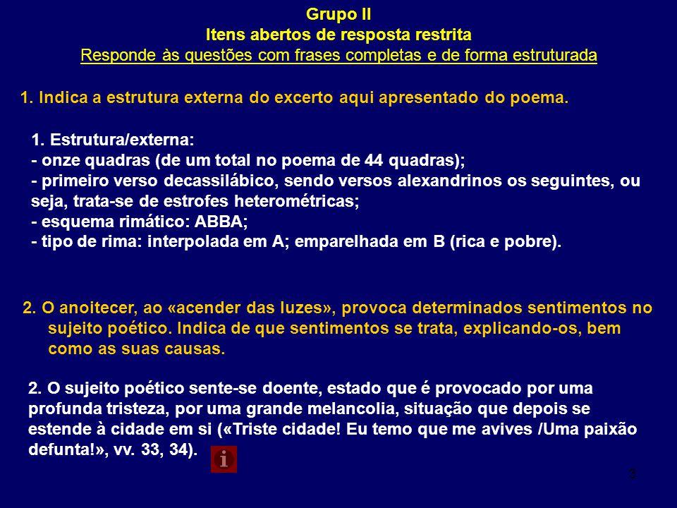 3 Grupo II Itens abertos de resposta restrita Responde às questões com frases completas e de forma estruturada 1. Indica a estrutura externa do excert
