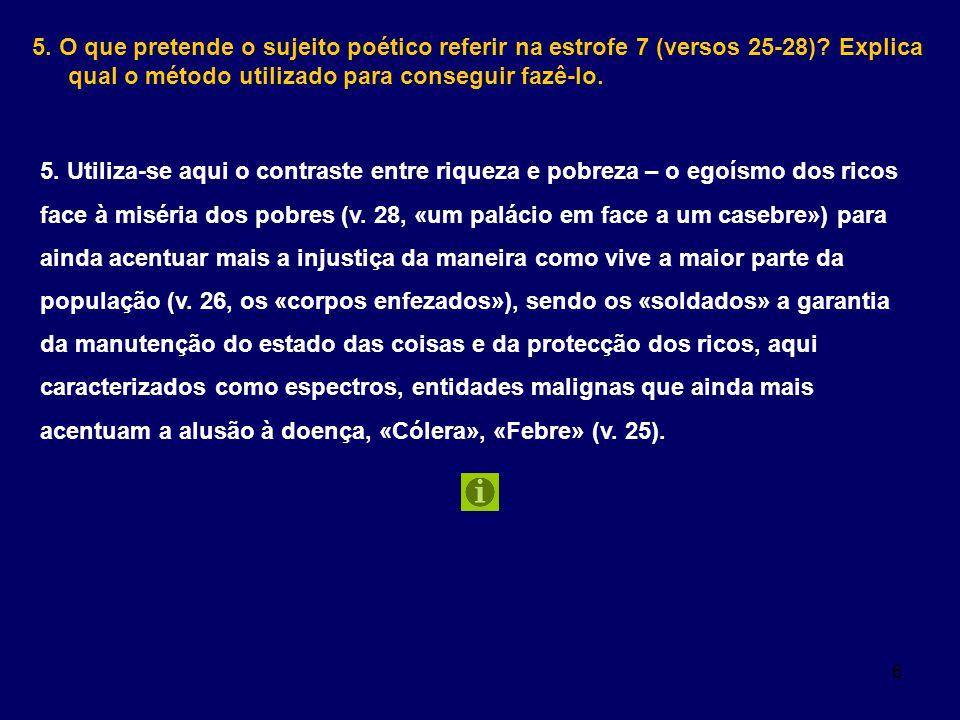 6 5. O que pretende o sujeito poético referir na estrofe 7 (versos 25-28)? Explica qual o método utilizado para conseguir fazê-lo. 5. Utiliza-se aqui