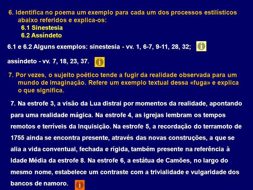 7 6. Identifica no poema um exemplo para cada um dos processos estilísticos abaixo referidos e explica-os: 6.1 Sinestesia 6.2 Assíndeto 6.1 e 6.2 Algu