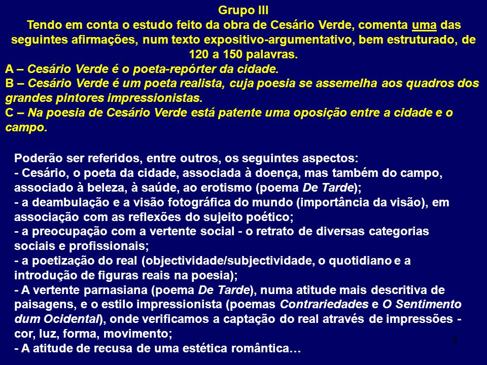 8 Grupo III Tendo em conta o estudo feito da obra de Cesário Verde, comenta uma das seguintes afirmações, num texto expositivo-argumentativo, bem estruturado, de 120 a 150 palavras.