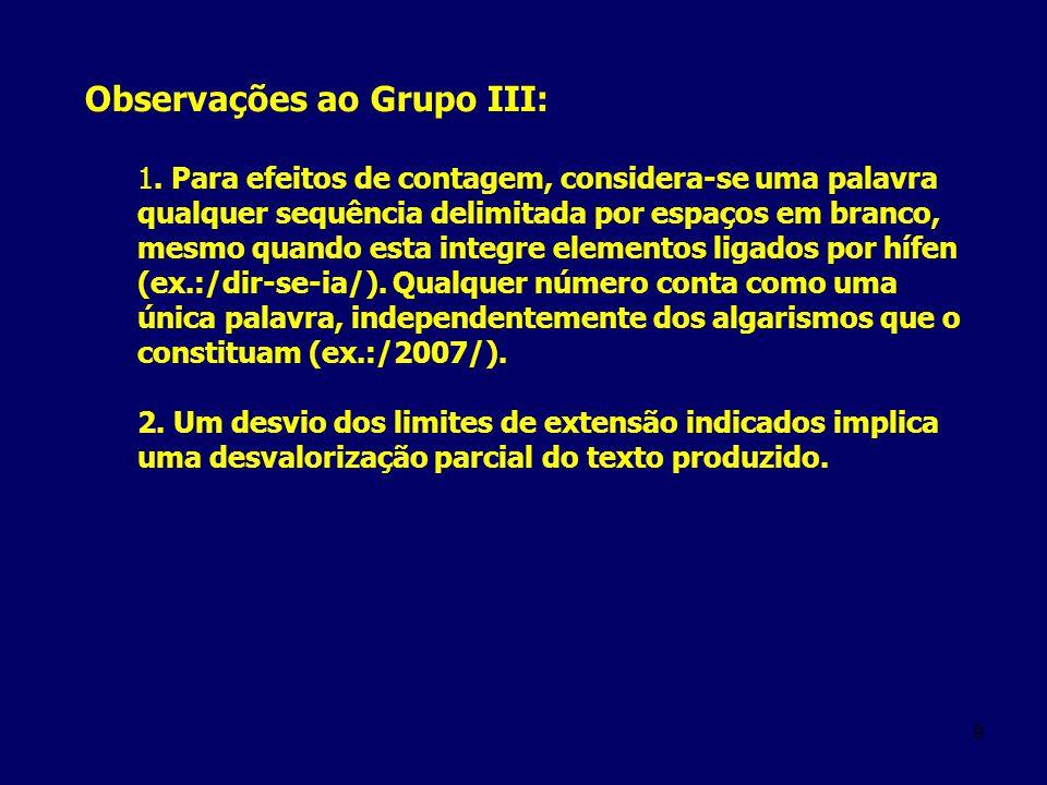 9 Observações ao Grupo III: 1. Para efeitos de contagem, considera-se uma palavra qualquer sequência delimitada por espaços em branco, mesmo quando es