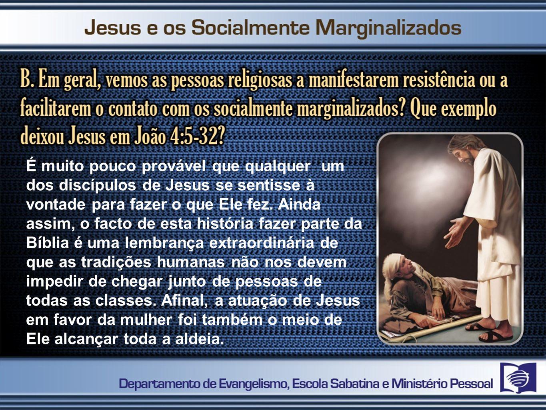 É muito pouco provável que qualquer um dos discípulos de Jesus se sentisse à vontade para fazer o que Ele fez. Ainda assim, o facto de esta história f