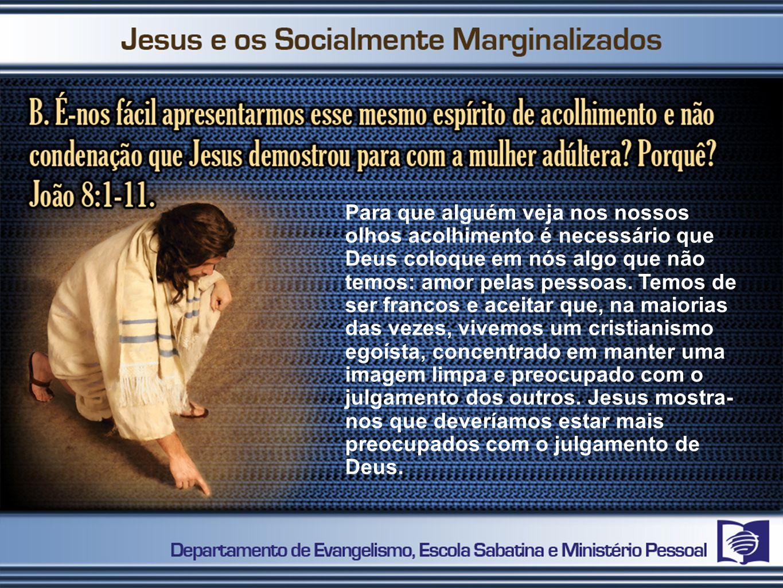 2º PASSO Perceber que o serviço a Cristo, servindo os marginalizados, requer um Discipulado Radical