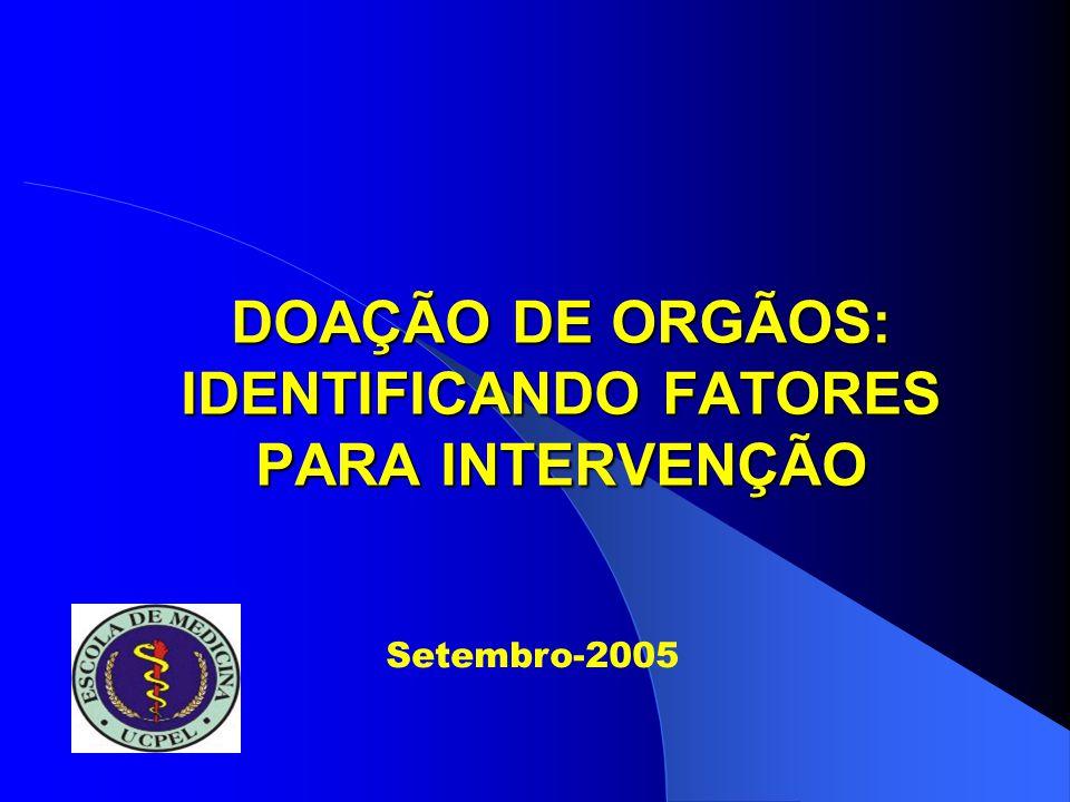 DOAÇÃO DE ORGÃOS: IDENTIFICANDO FATORES PARA INTERVENÇÃO Setembro-2005