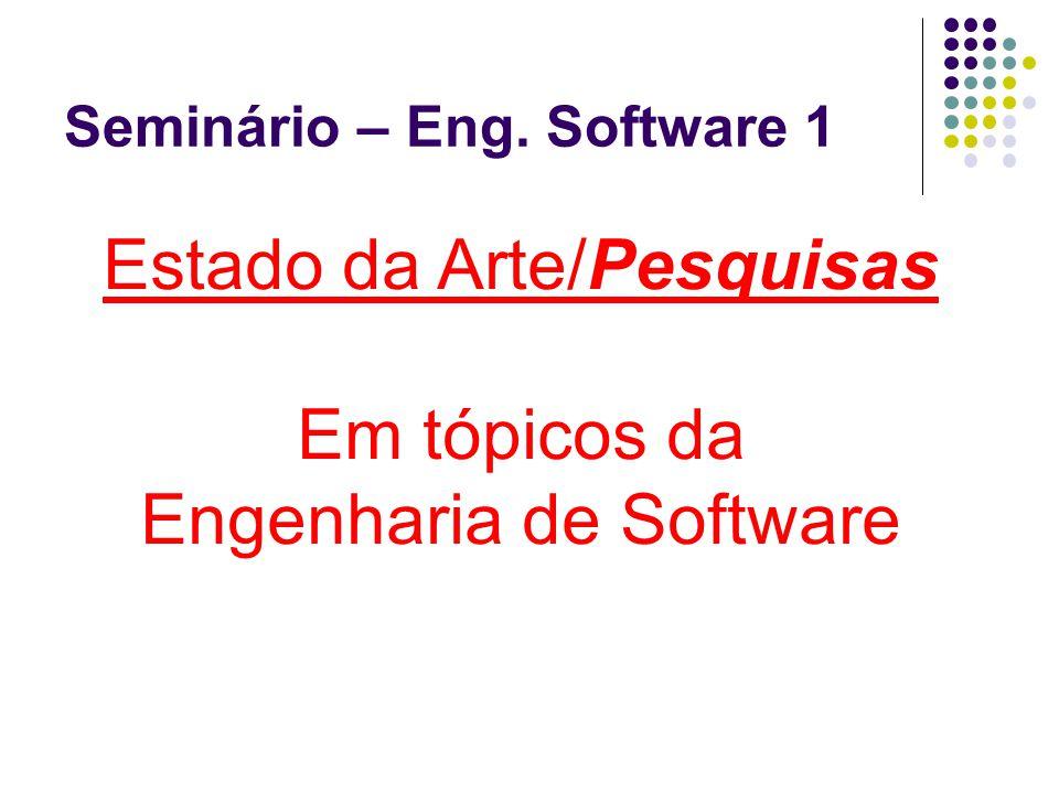 Seminário – Eng. Software 1 Estado da Arte/Pesquisas Em tópicos da Engenharia de Software