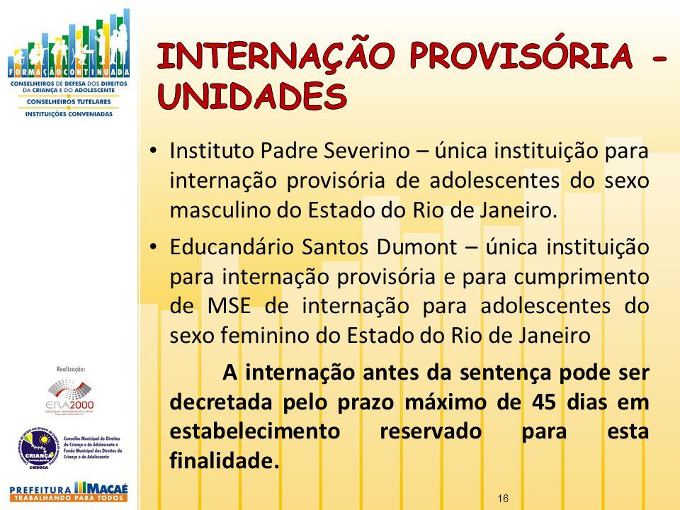 Instituto Padre Severino – única instituição para internação provisória de adolescentes do sexo masculino do Estado do Rio de Janeiro. Educandário San
