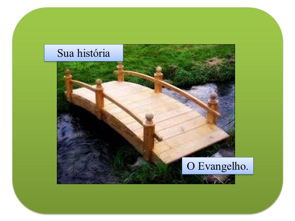 Sua história O Evangelho.