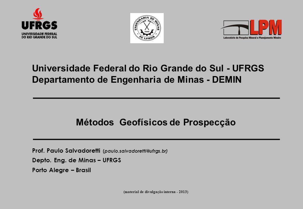 Universidade Federal do Rio Grande do Sul - UFRGS Departamento de Engenharia de Minas - DEMIN Métodos Geofísicos de Prospecção Prof. Paulo Salvadorett