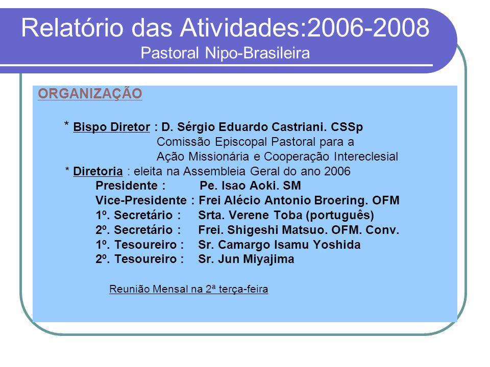 Relatório das Atividades:2006-2008 Pastoral Nipo-Brasileira ORGANIZAÇÃO * Bispo Diretor : D.