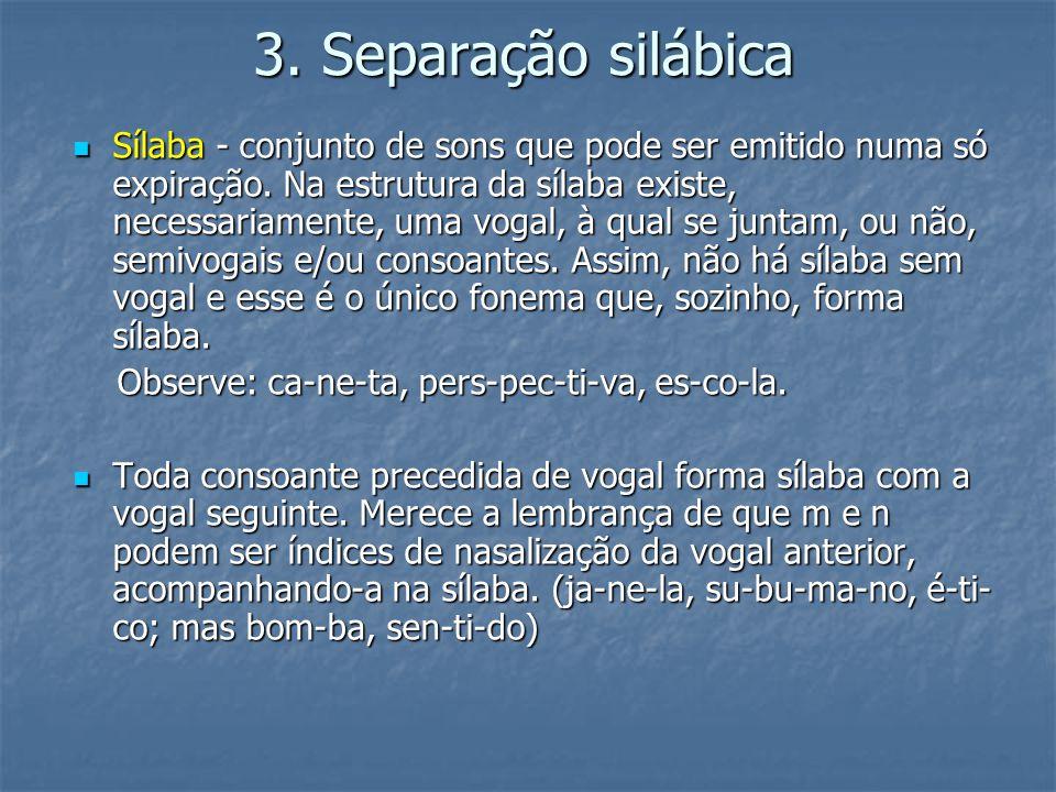 3. Separação silábica Sílaba - conjunto de sons que pode ser emitido numa só expiração. Na estrutura da sílaba existe, necessariamente, uma vogal, à q