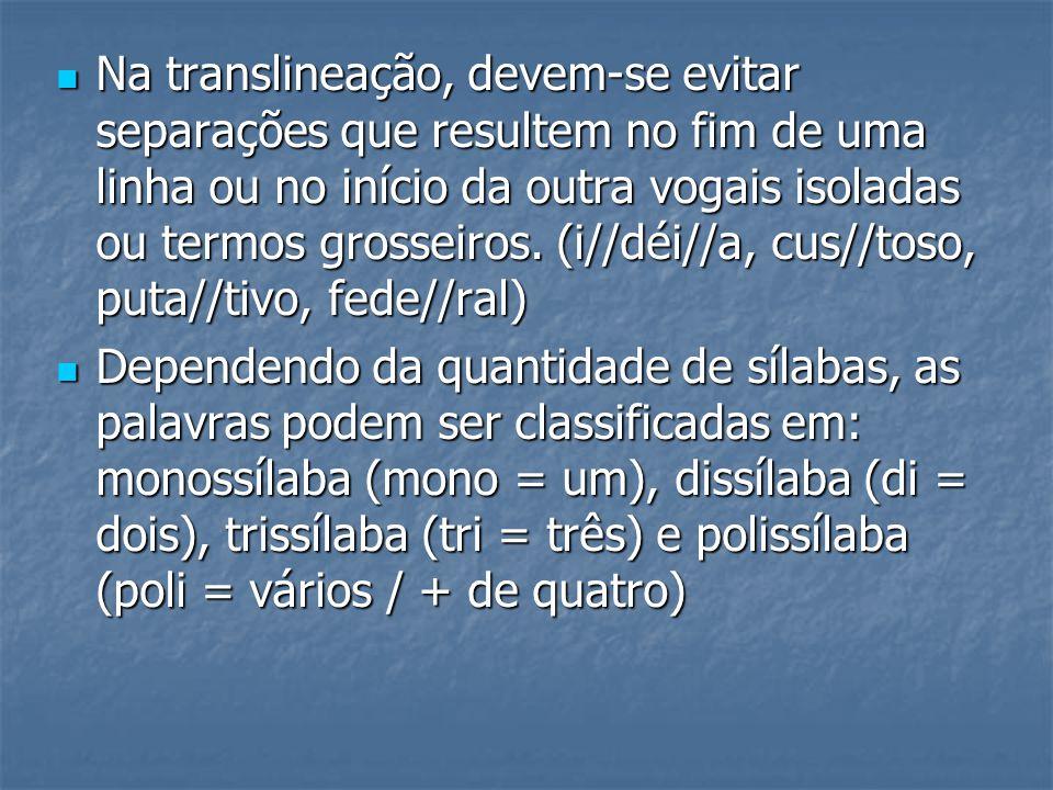 Na translineação, devem-se evitar separações que resultem no fim de uma linha ou no início da outra vogais isoladas ou termos grosseiros. (i//déi//a,