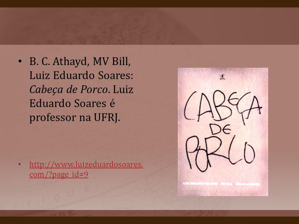 B. C. Athayd, MV Bill, Luiz Eduardo Soares: Cabeça de Porco. Luiz Eduardo Soares é professor na UFRJ. http://www.luizeduardosoares. com/?page_id=9 htt