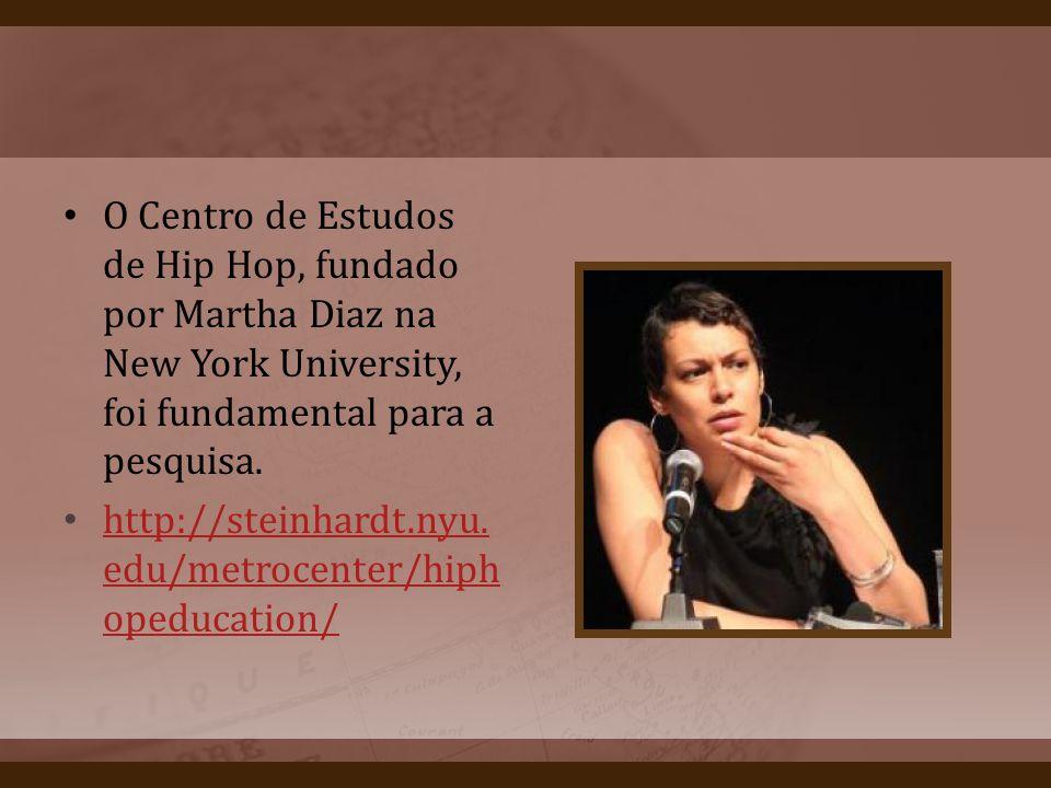 O Centro de Estudos de Hip Hop, fundado por Martha Diaz na New York University, foi fundamental para a pesquisa. http://steinhardt.nyu. edu/metrocente