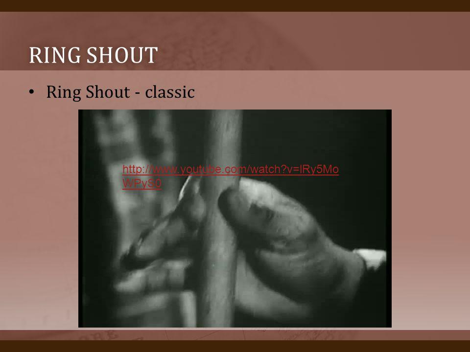 RING SHOUTRING SHOUT Ring Shout - classic http://www.youtube.com/watch?v=lRy5Mo WPyS0