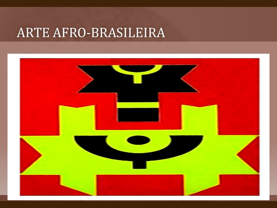 ARTE AFRO-BRASILEIRAARTE AFRO-BRASILEIRA