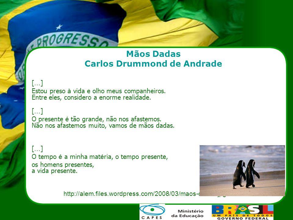 Mãos Dadas Carlos Drummond de Andrade [ … ] Estou preso à vida e olho meus companheiros.