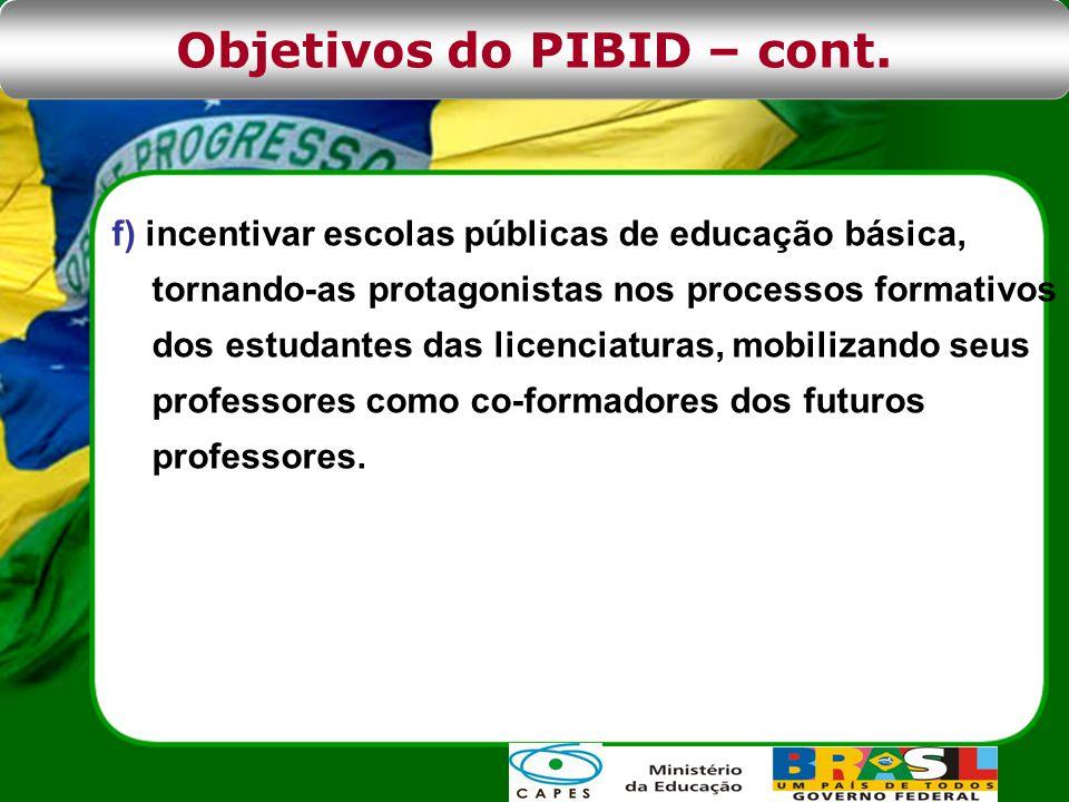 f) incentivar escolas públicas de educação básica, tornando-as protagonistas nos processos formativos dos estudantes das licenciaturas, mobilizando seus professores como co-formadores dos futuros professores.
