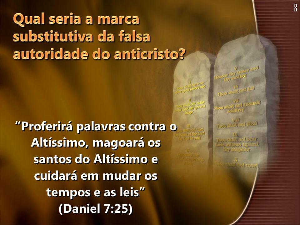 Proferirá palavras contra o Altíssimo, magoará os santos do Altíssimo e cuidará em mudar os tempos e as leis (Daniel 7:25)
