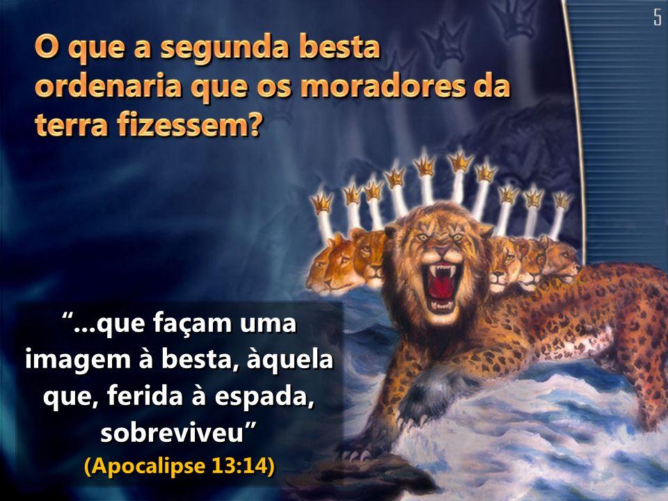 ...que façam uma imagem à besta, àquela que, ferida à espada, sobreviveu (Apocalipse 13:14)