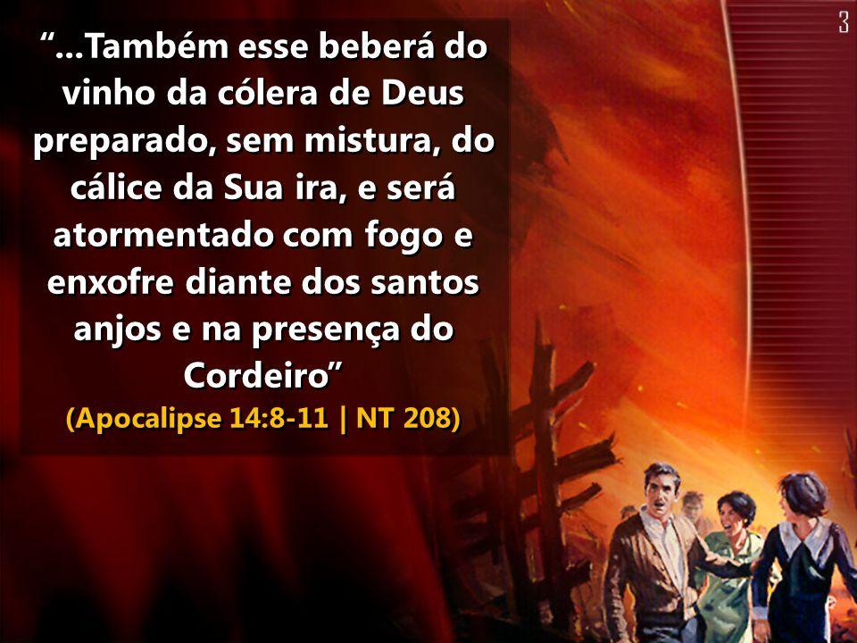 ...Também esse beberá do vinho da cólera de Deus preparado, sem mistura, do cálice da Sua ira, e será atormentado com fogo e enxofre diante dos santos