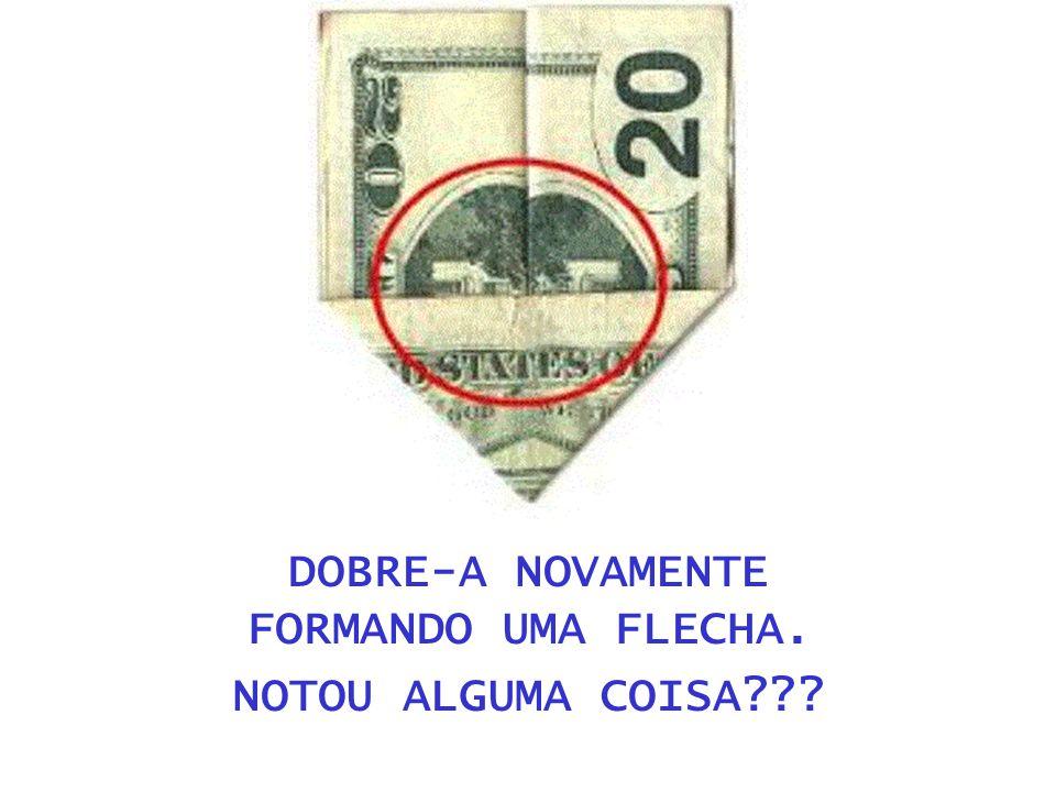 DOBRE-A NOVAMENTE FORMANDO UMA FLECHA. NOTOU ALGUMA COISA???