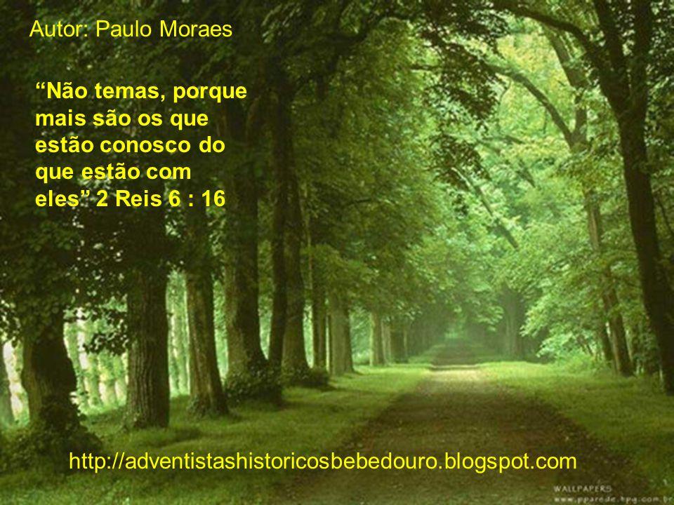 Autor: Paulo Moraes http://adventistashistoricosbebedouro.blogspot.com Não temas, porque mais são os que estão conosco do que estão com eles 2 Reis 6 : 16