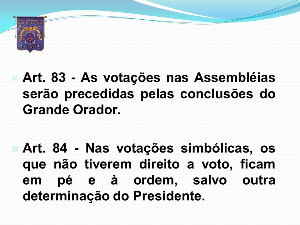 n Art. 80 - O Presidente de Assembléia terá o voto de desempate, observados os Artigos. 46, Parágrafo Único e 47, § 2° da Constituição. n Art. 81 - Na