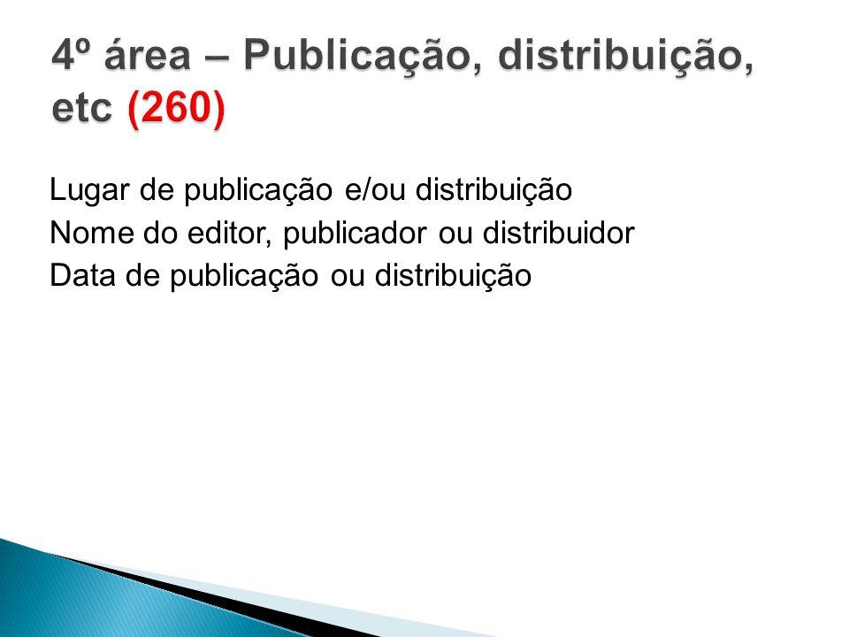 Lugar de publicação e/ou distribuição Nome do editor, publicador ou distribuidor Data de publicação ou distribuição