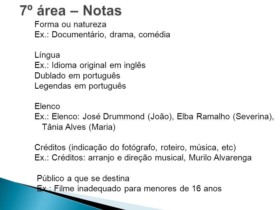 Forma ou natureza Ex.: Documentário, drama, comédia Língua Ex.: Idioma original em inglês Dublado em português Legendas em português Elenco Ex.: Elenc