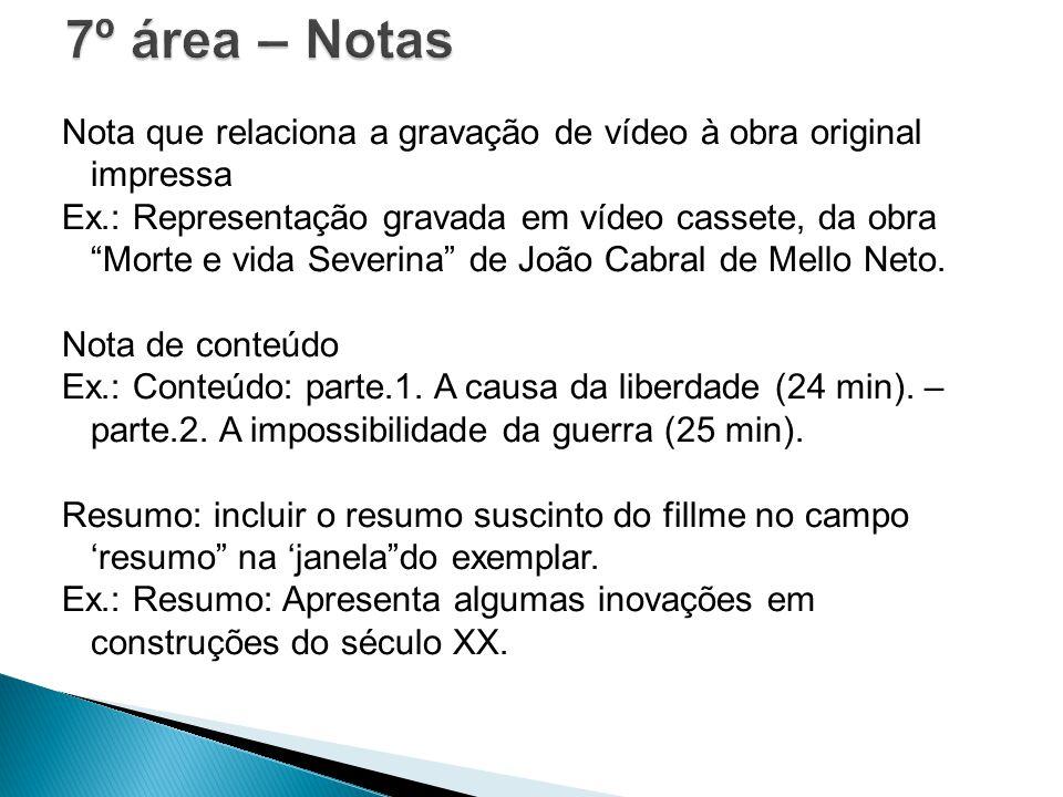 Nota que relaciona a gravação de vídeo à obra original impressa Ex.: Representação gravada em vídeo cassete, da obra Morte e vida Severina de João Cab