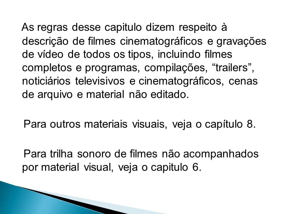 As regras desse capitulo dizem respeito à descrição de filmes cinematográficos e gravações de vídeo de todos os tipos, incluindo filmes completos e pr