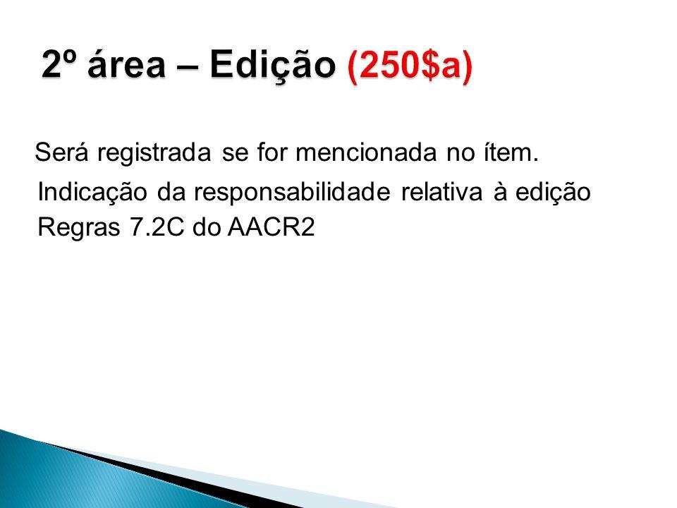 Será registrada se for mencionada no ítem. Indicação da responsabilidade relativa à edição Regras 7.2C do AACR2