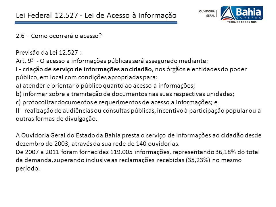 2.6 – Como ocorrerá o acesso? Previsão da Lei 12.527 : Art. 9 º - O acesso a informações públicas será assegurado mediante: I - criação de serviço de